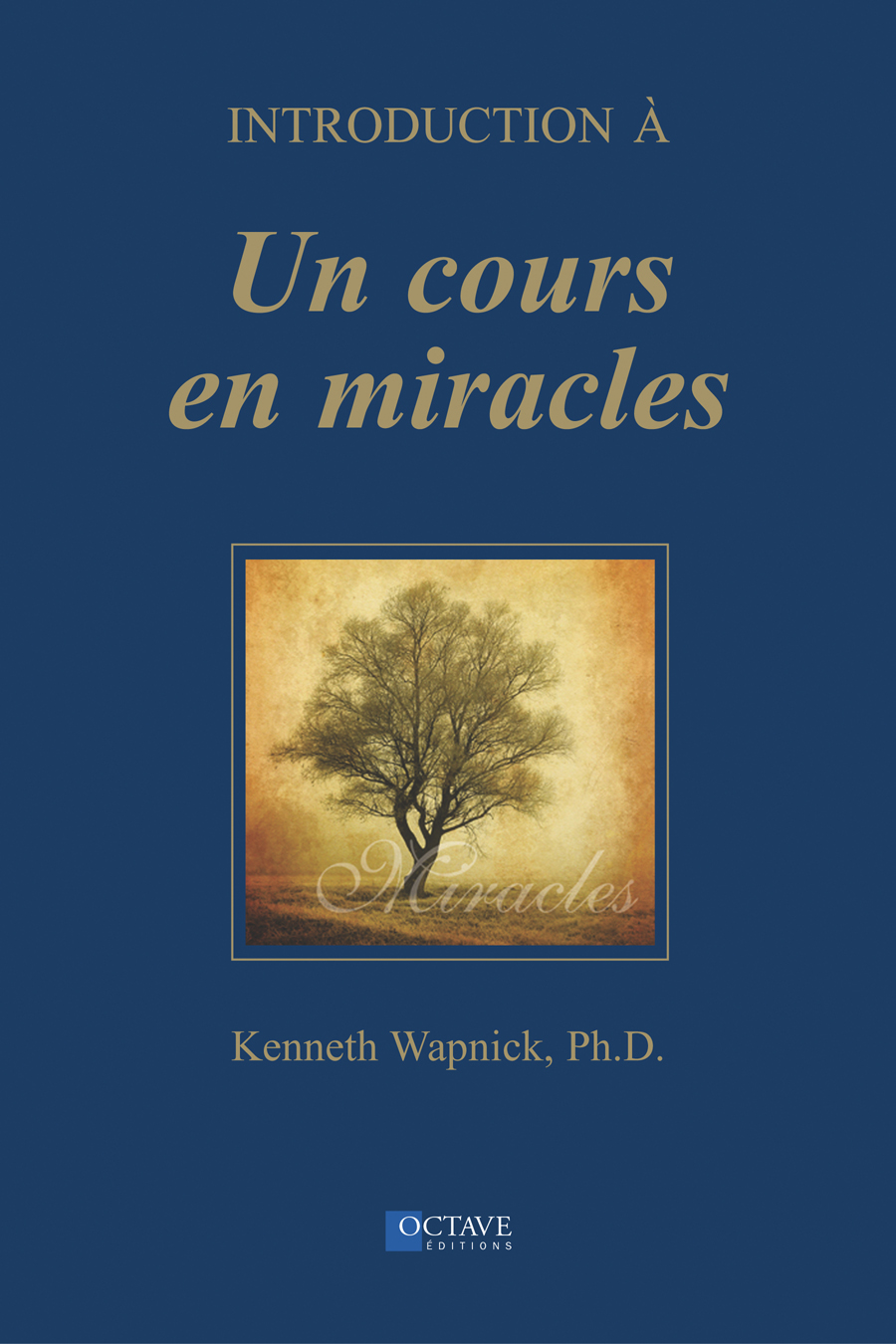 INTRODUCTION À UN COURS EN MIRACLES <i>Kenneth Wapnick</i>