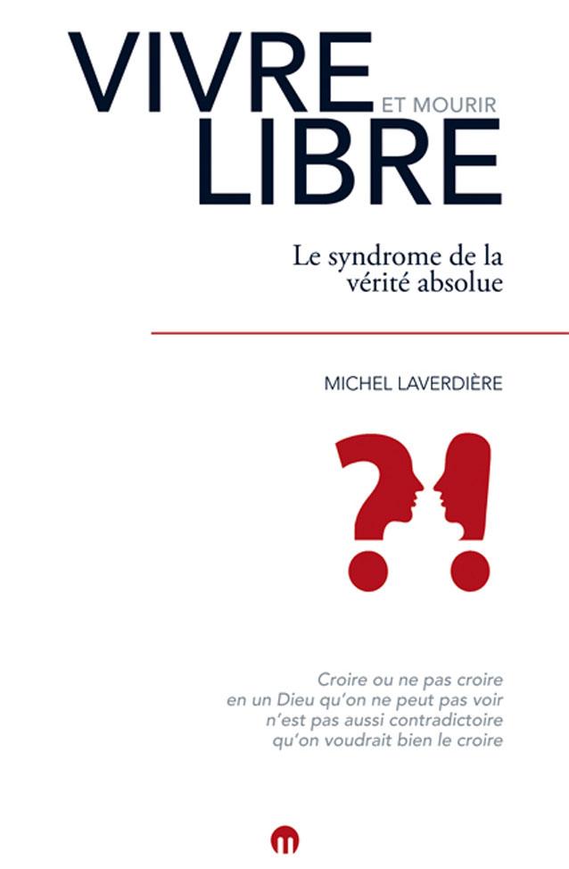 VIVRE ET MOURIR LIBRE <i>Michel Laverdière</i>