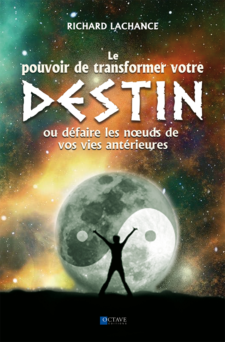 LE POUVOIR DE TRANSFORMER VOTRE DESTIN<i>Richard Lachance</i>