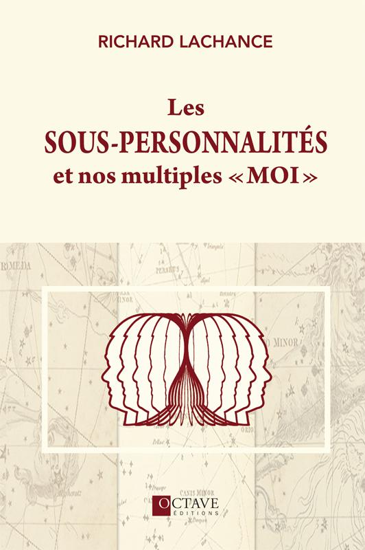 LES SOUS-PERSONNALITÉS ET NOS MULTIPLES « MOI »<i>Richard Lachance</i>
