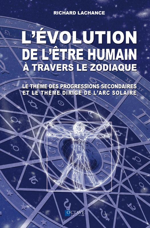 L'ÉVOLUTION DE L'ÊTRE HUMAIN À TRAVERS LE ZODIAQUE  <i>Richard Lachance</i>